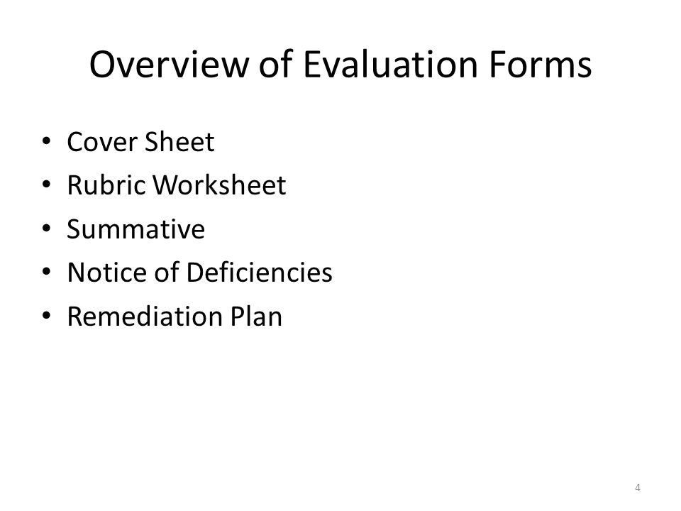 Overview of Evaluation Forms Cover Sheet Rubric Worksheet Summative Notice of Deficiencies Remediation Plan 4