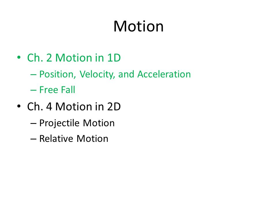 Ch. 2 Motion in 1D – Position, Velocity, and Acceleration – Free Fall Ch.