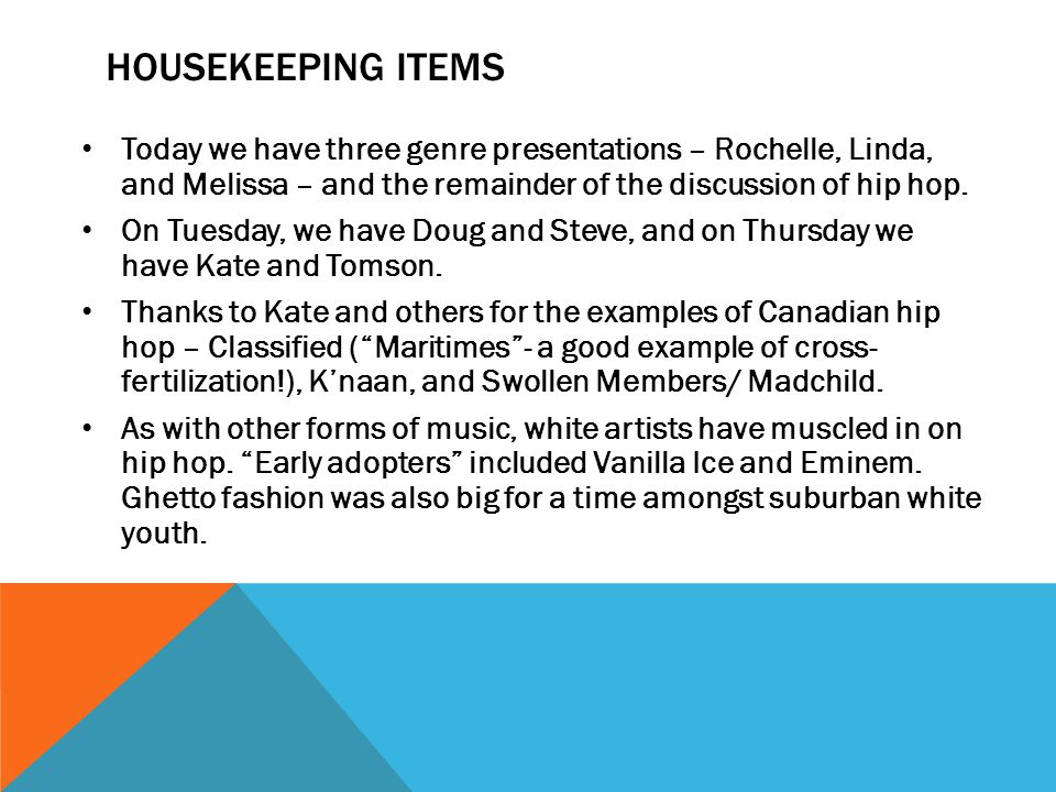 HOUSEKEEPING ITEMS Today we have three genre presentations – Rochelle, Linda, and Melissa – and the remainder of the discussion of hip hop.