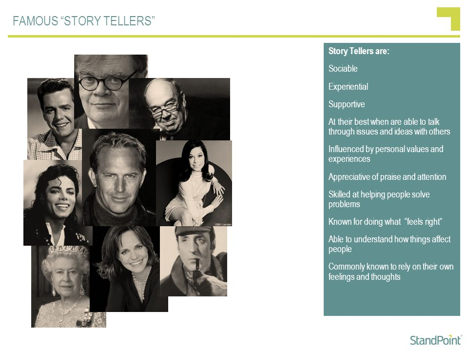 """FAMOUS """"STORY TELLERS"""" Story Tellers are: Sociable Experiential Supportive At their best when are able to talk through issues and ideas with others In"""