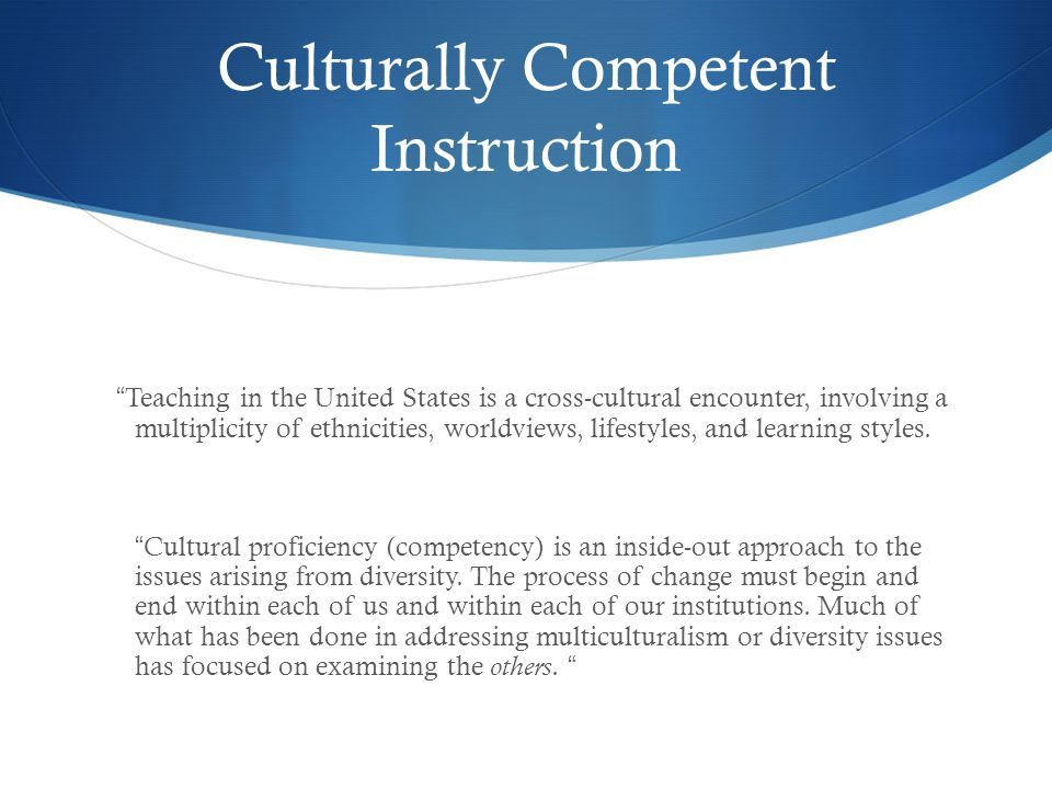 Reasons for Cultural Competence in Education  By 2020, nearly 1/3 of the U.S.
