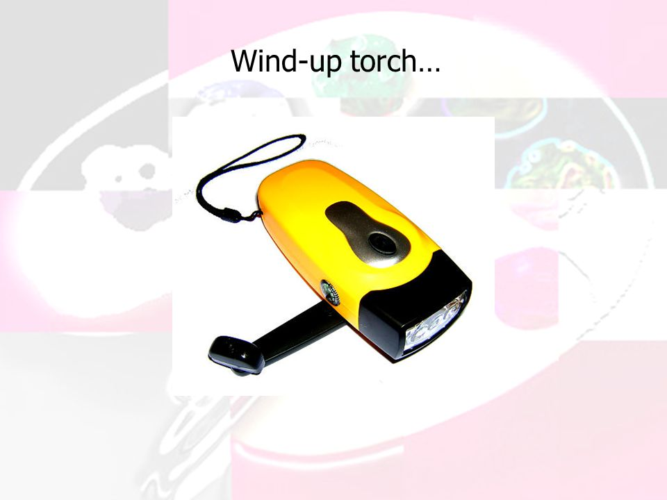 Wind-up torch…