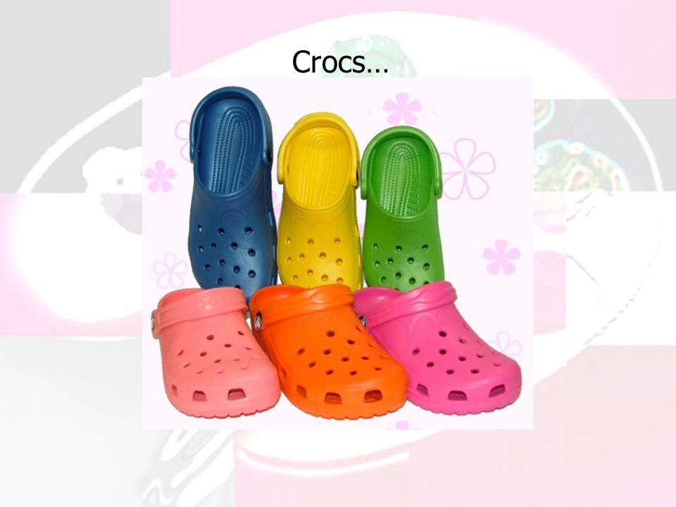 Crocs…