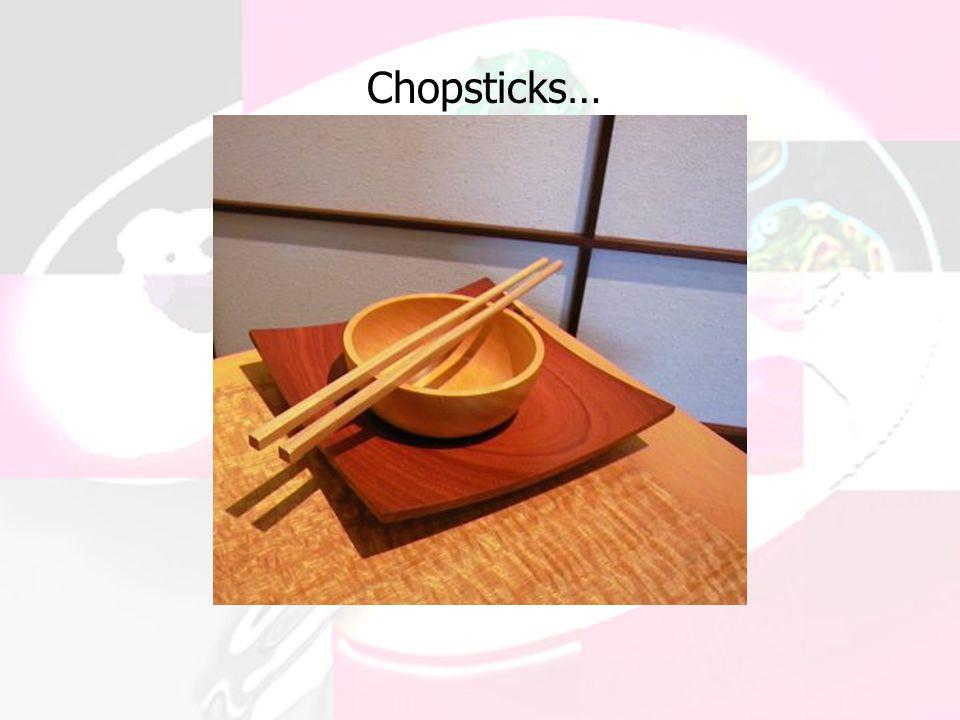 Chopsticks…
