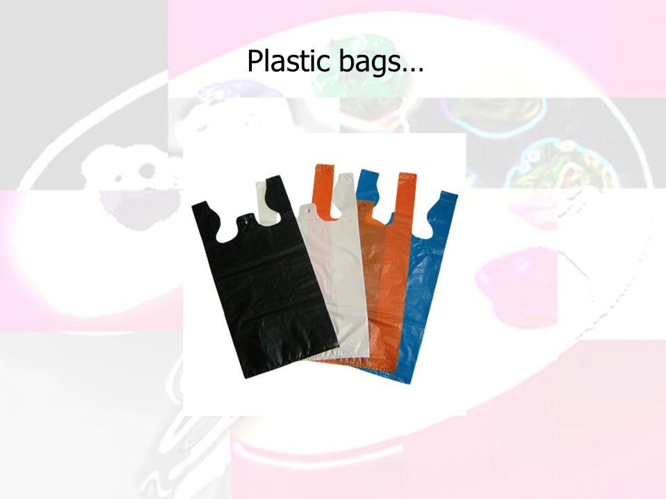 Plastic bags…