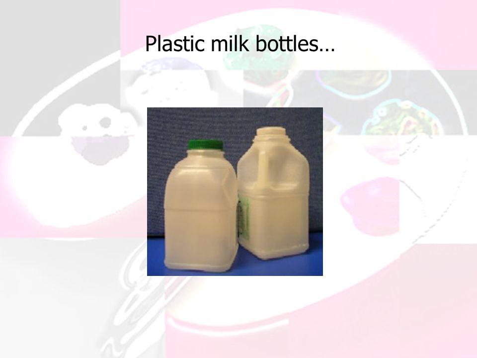 Plastic milk bottles…