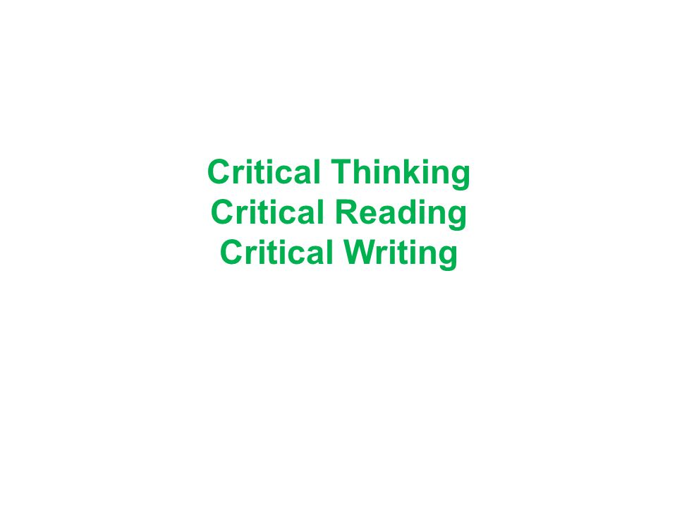 Critical Thinking Critical Reading Critical Writing