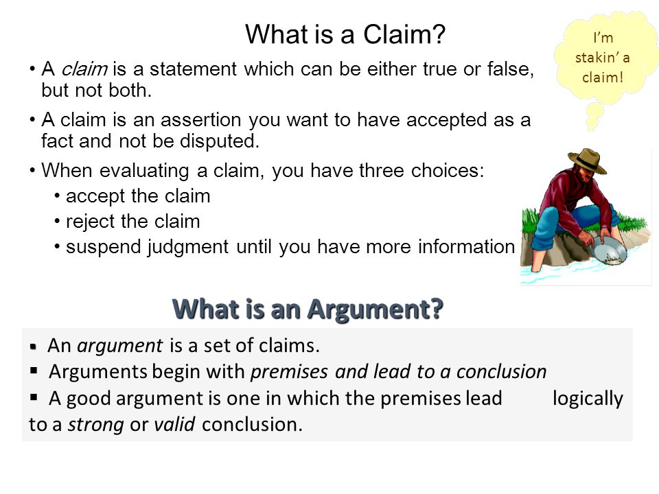 What is a Claim. A claim is a statement which can be either true or false, but not both.