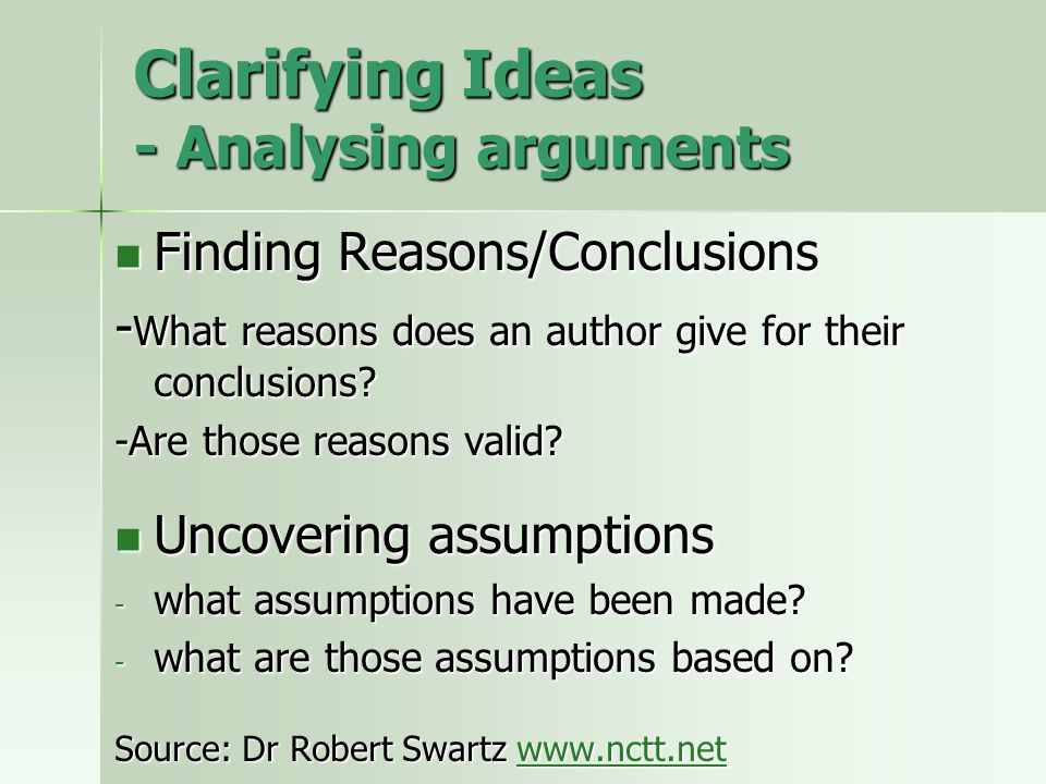 Clarifying Ideas - Analysing arguments Finding Reasons/Conclusions Finding Reasons/Conclusions - What reasons does an author give for their conclusions.