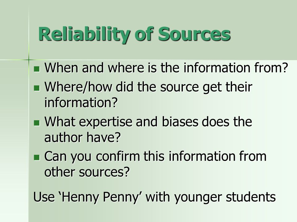 Reliability of Sources When and where is the information from.