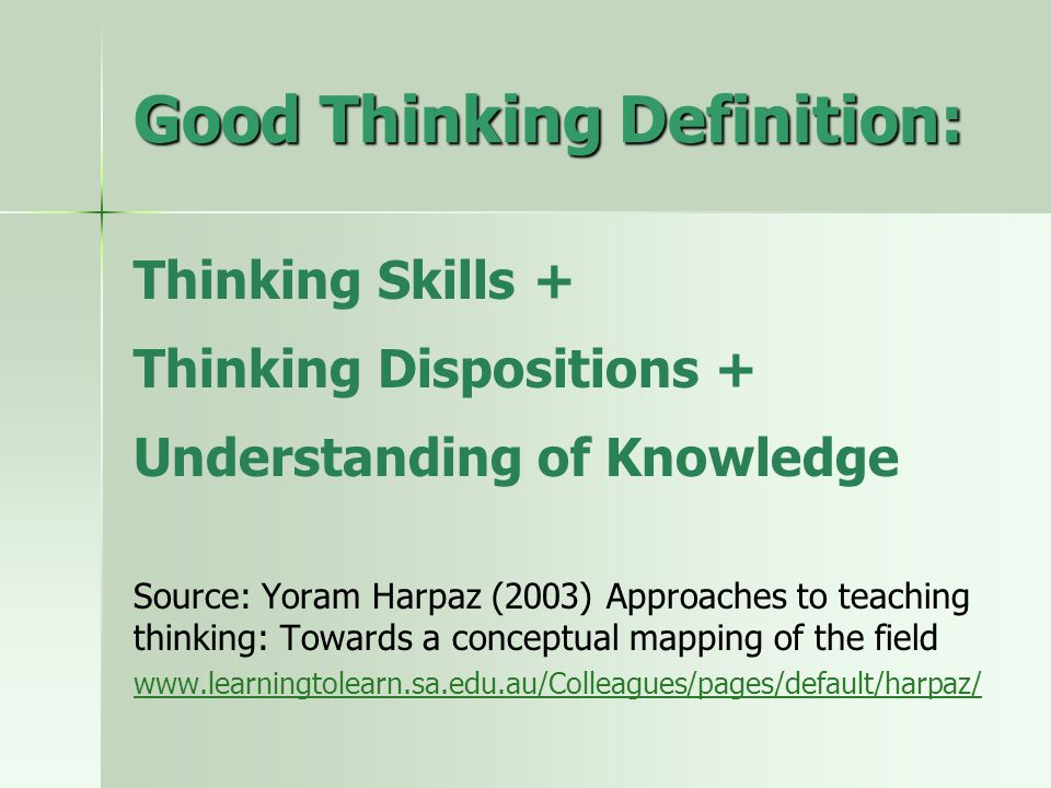 Thinking Dispositions Attitudes and inclinations that link skills and action.