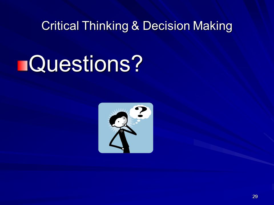 29 Critical Thinking & Decision Making Questions?