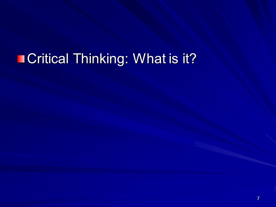 7 Critical Thinking: What is it?