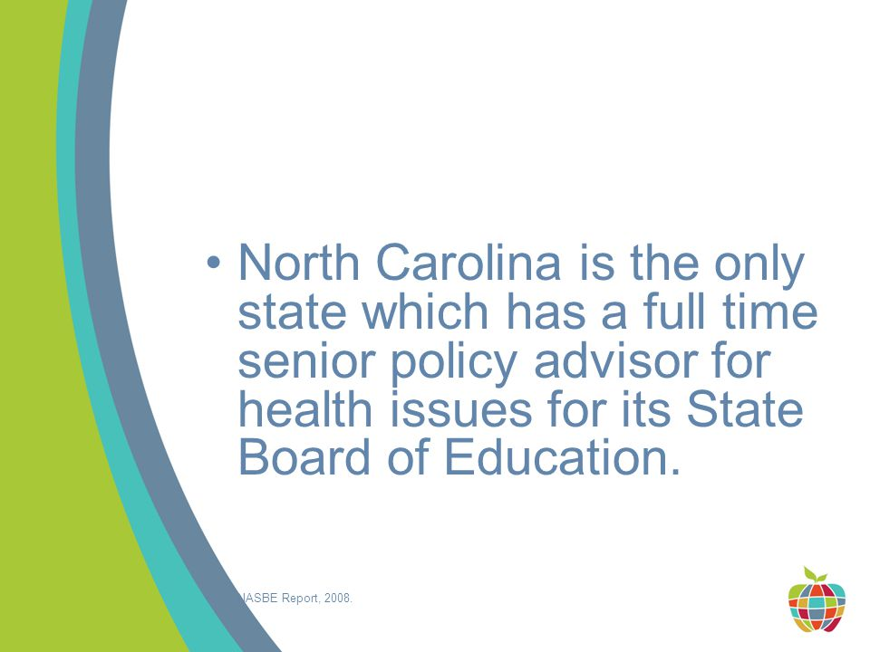 North Carolina is the only state which has a full time senior policy advisor for health issues for its State Board of Education.