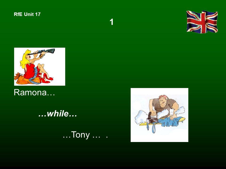 RfE Unit 17 1 Ramona… …while… …Tony ….