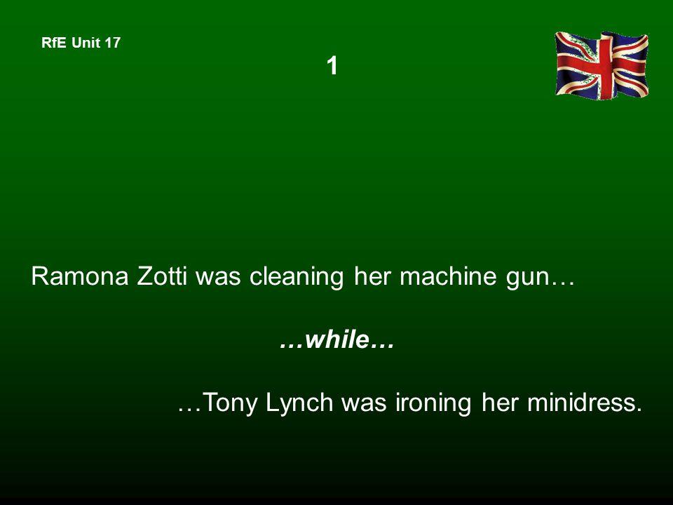 RfE Unit 17 Ramona Zotti was cleaning her machine gun… …while… …Tony Lynch was ironing her minidress.