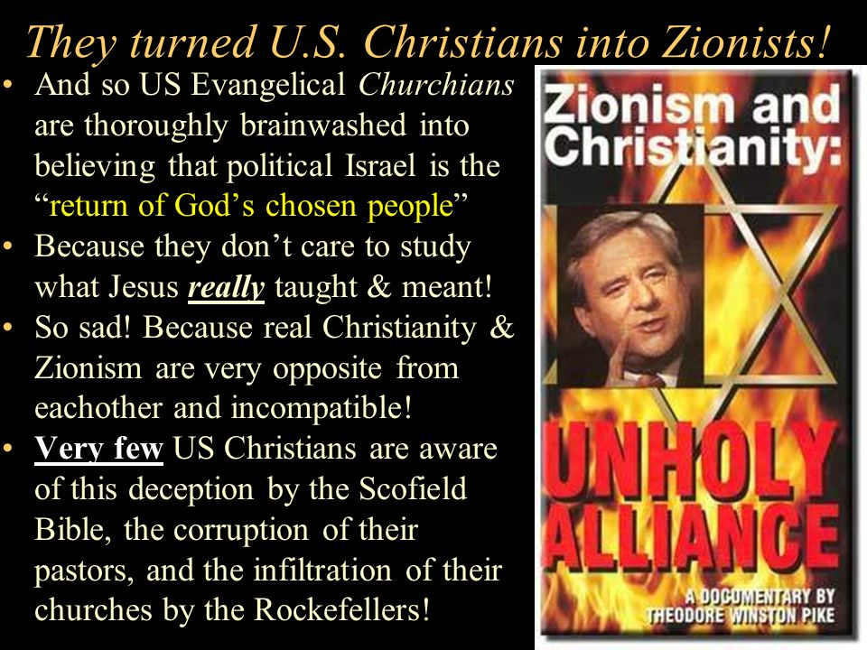 They turned U.S. Christians into Zionists! ZionistThe Scofield Bible brainwashed U.S. fundamentalist Christians with Zionist doctrine into believing t