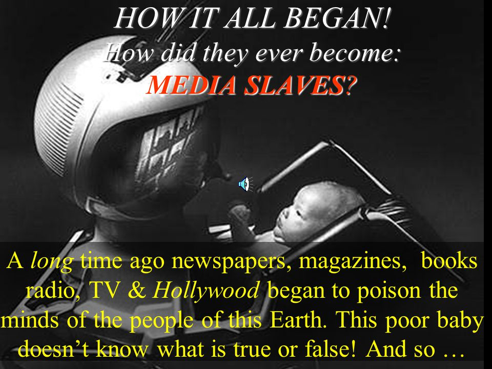 The Hijack of the Media Slaves! EVIL ALIEN MEDIAMASTERS BRAINWASH HUMANS HIJACKING THEIR MINDS TO MAKE THEM THEIR TELEVISION SLAVES WHO THEN POISON TH