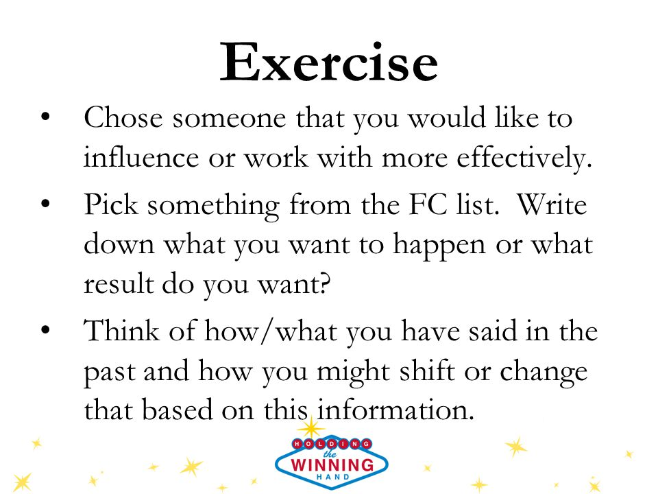 Exercise Chose someone that you would like to influence or work with more effectively.