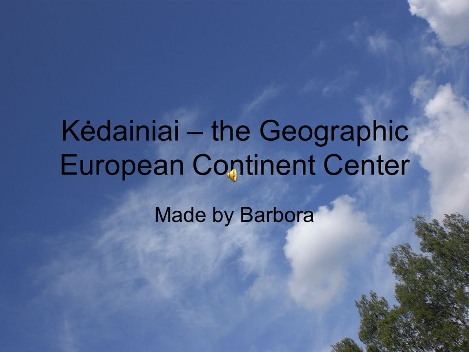 Kėdainiai – the Geographic European Continent Center Made by Barbora