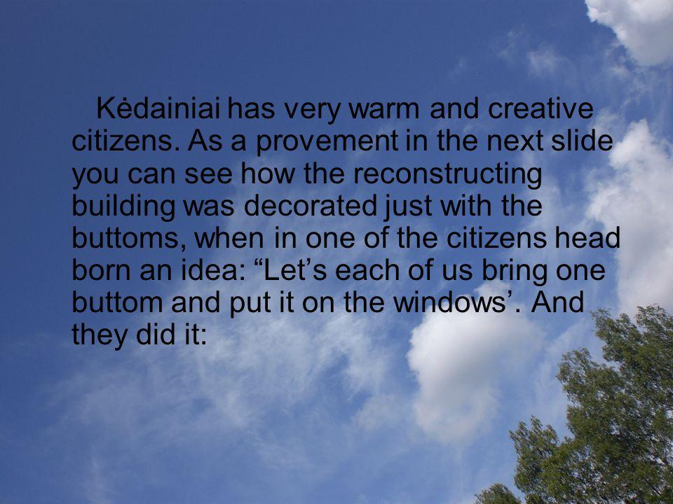 Kėdainiai has very warm and creative citizens.