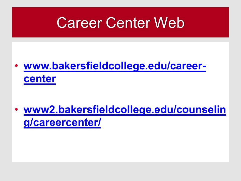 Career Center WebCareer Center Web www.bakersfieldcollege.edu/career- centerwww.bakersfieldcollege.edu/career- center www2.bakersfieldcollege.edu/coun