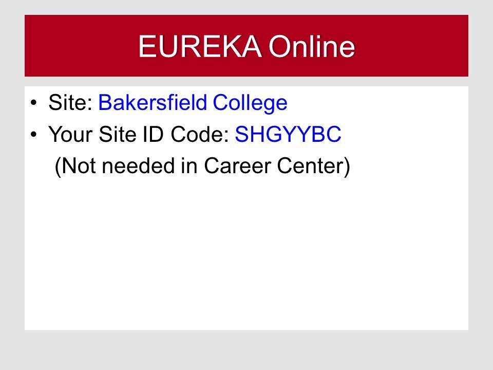 EUREKA OnlineEUREKA Online Site: Bakersfield College Your Site ID Code: SHGYYBC (Not needed in Career Center)