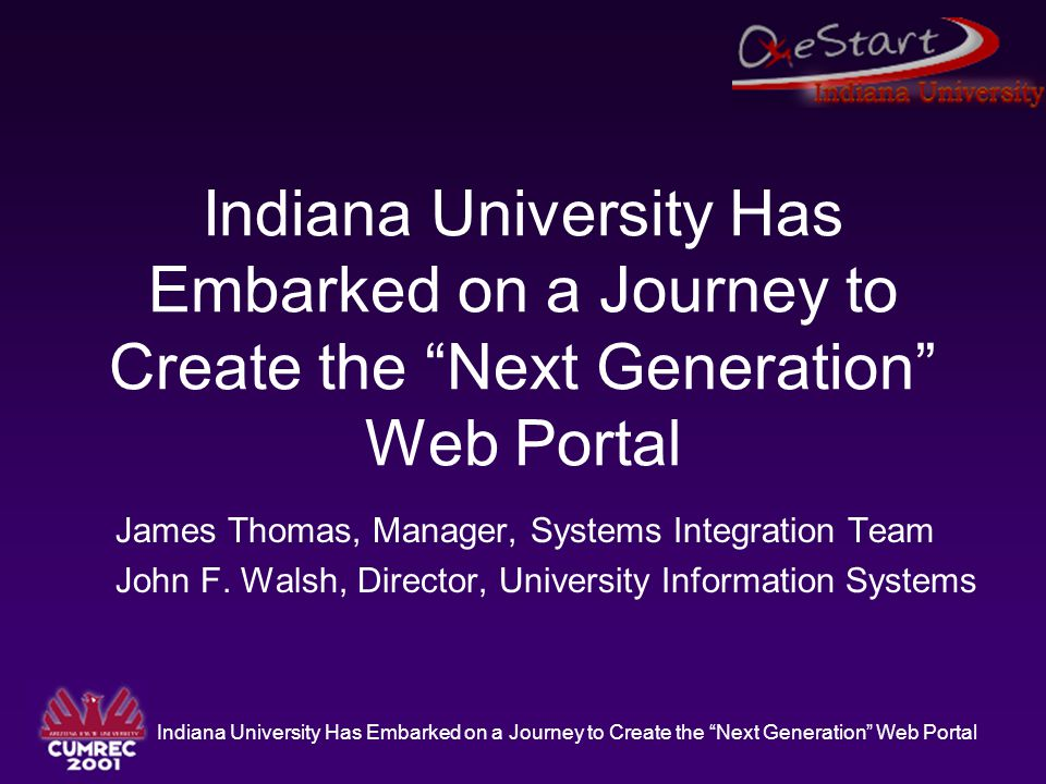 Indiana University Has Embarked on a Journey to Create the Next Generation Web Portal Services EmailFinanacials CalendarNews Student Self Service*Games Course ManagementLibrary Institutional ReportingLinks Mobile bookmarks*Entertainment Secure Telnet client (*create student stickiness )