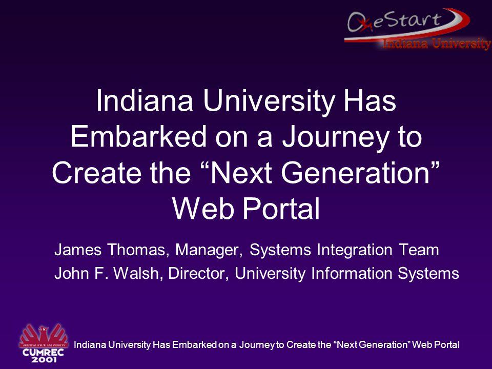Indiana University Has Embarked on a Journey to Create the Next Generation Web Portal Attribution Jim Gorman, University at Buffalo –Pioneer Michael Handberg and Bob Kvavik, U.