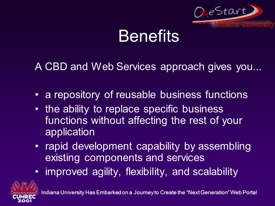 """Indiana University Has Embarked on a Journey to Create the """"Next Generation"""" Web Portal Benefits A CBD and Web Services approach gives you... a reposi"""