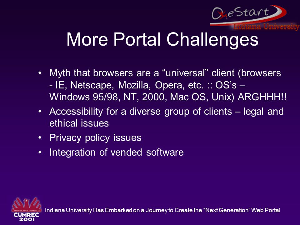 """Indiana University Has Embarked on a Journey to Create the """"Next Generation"""" Web Portal More Portal Challenges Myth that browsers are a """"universal"""" cl"""