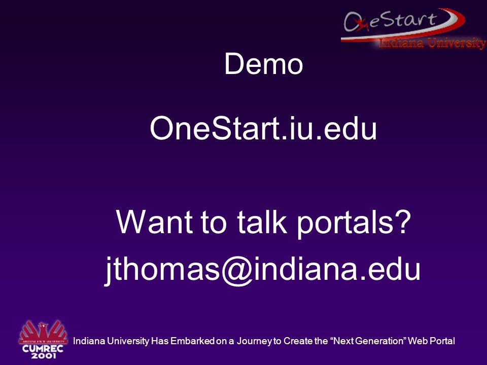 "Indiana University Has Embarked on a Journey to Create the ""Next Generation"" Web Portal Demo OneStart.iu.edu Want to talk portals? jthomas@indiana.edu"