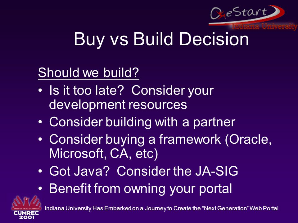 """Indiana University Has Embarked on a Journey to Create the """"Next Generation"""" Web Portal Buy vs Build Decision Should we build? Is it too late? Conside"""