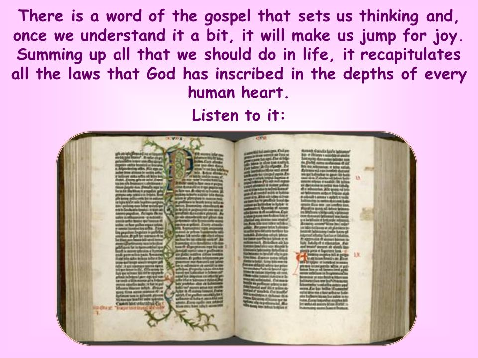 There is a word of the gospel that sets us thinking and, once we understand it a bit, it will make us jump for joy.