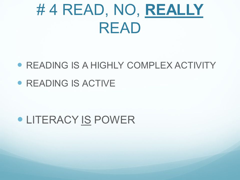 # 4 READ, NO, REALLY READ READING IS A HIGHLY COMPLEX ACTIVITY READING IS ACTIVE LITERACY IS POWER