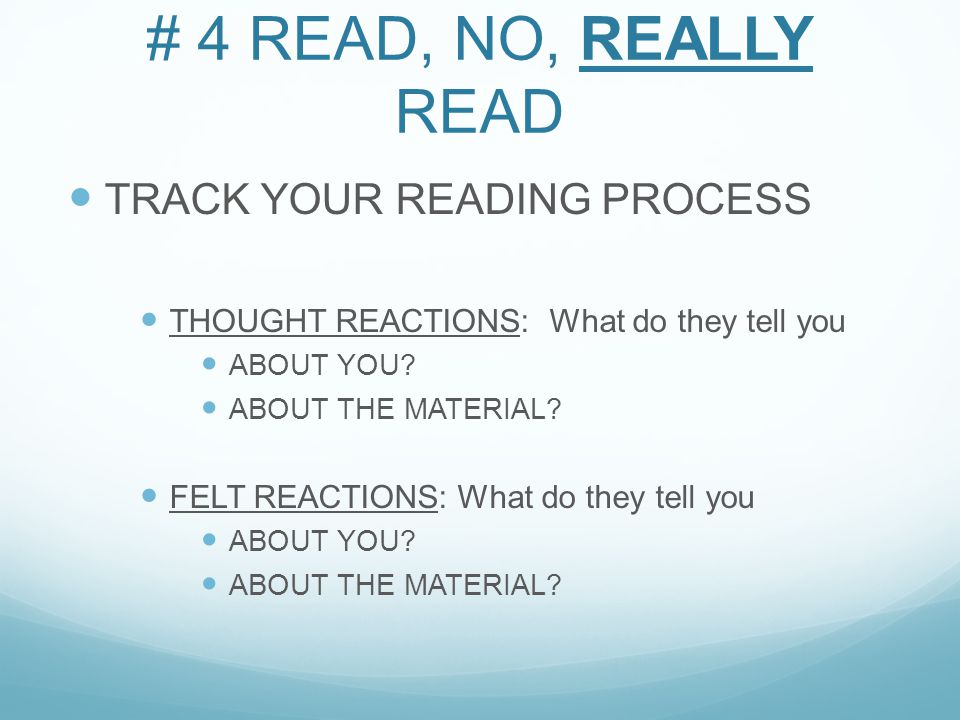 # 4 READ, NO, REALLY READ TRACK YOUR READING PROCESS THOUGHT REACTIONS: What do they tell you ABOUT YOU.