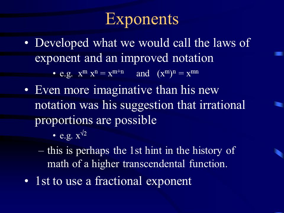 Exponents Developed what we would call the laws of exponent and an improved notation e.g.