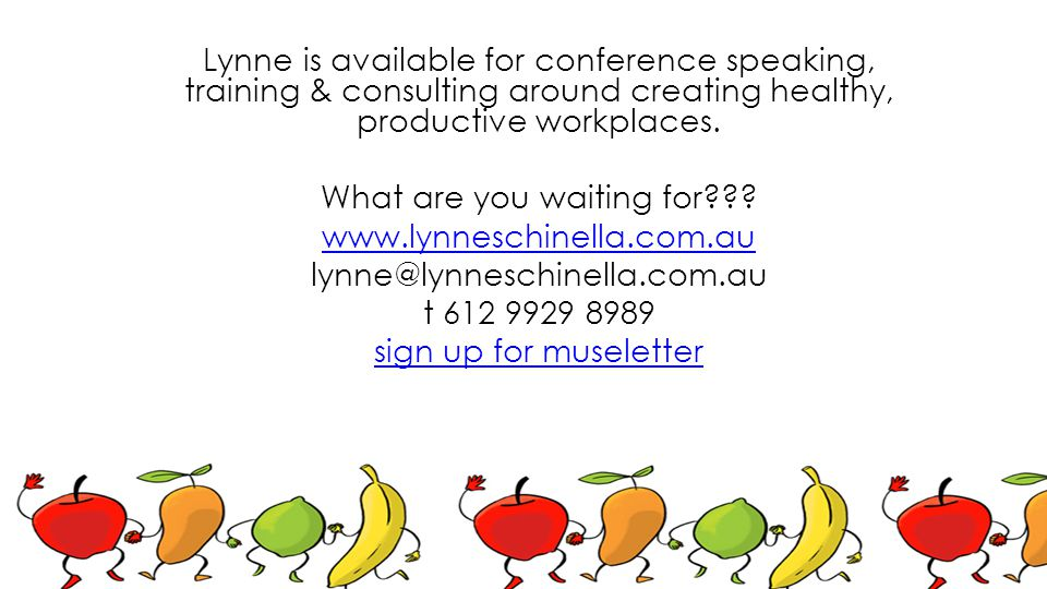 Lynne is available for conference speaking, training & consulting around creating healthy, productive workplaces.
