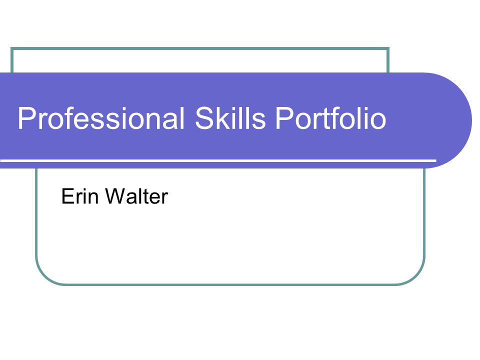 Professional Skills Portfolio Erin Walter