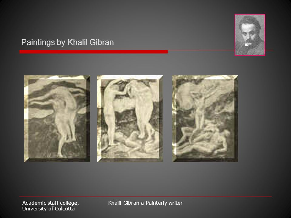 Academic staff college, University of Culcutta Khalil Gibran a Painterly writer Paintings by Khalil Gibran