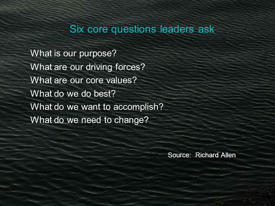 Six core questions leaders ask What is our purpose.