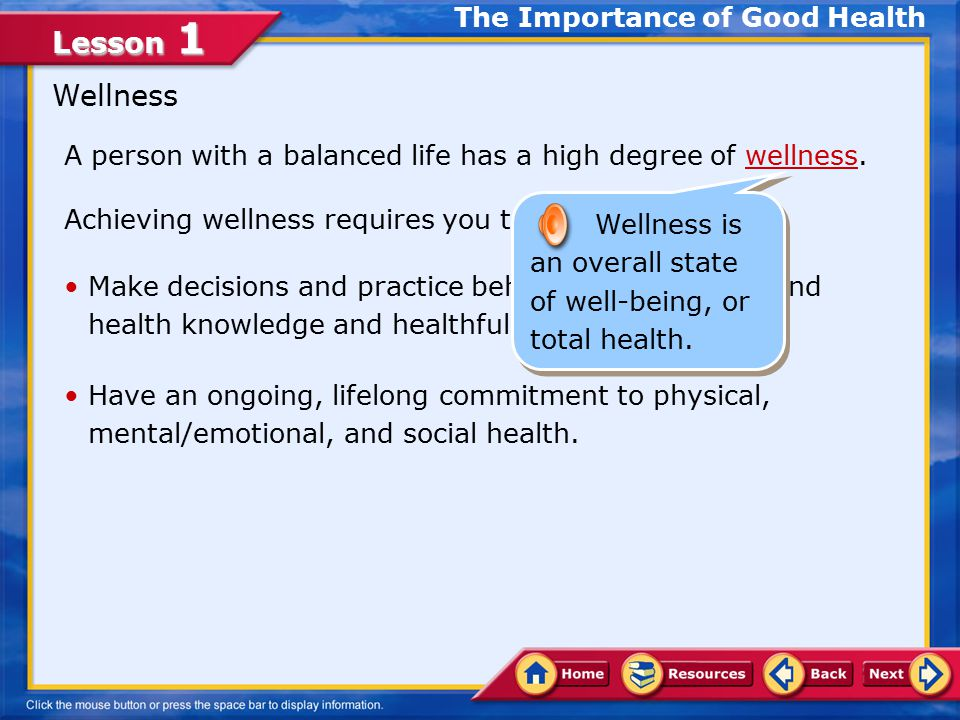 Lesson 1 What Is Good Health? Good health is much more than just the absence of disease. Instead, achieving good health means striving to be the best