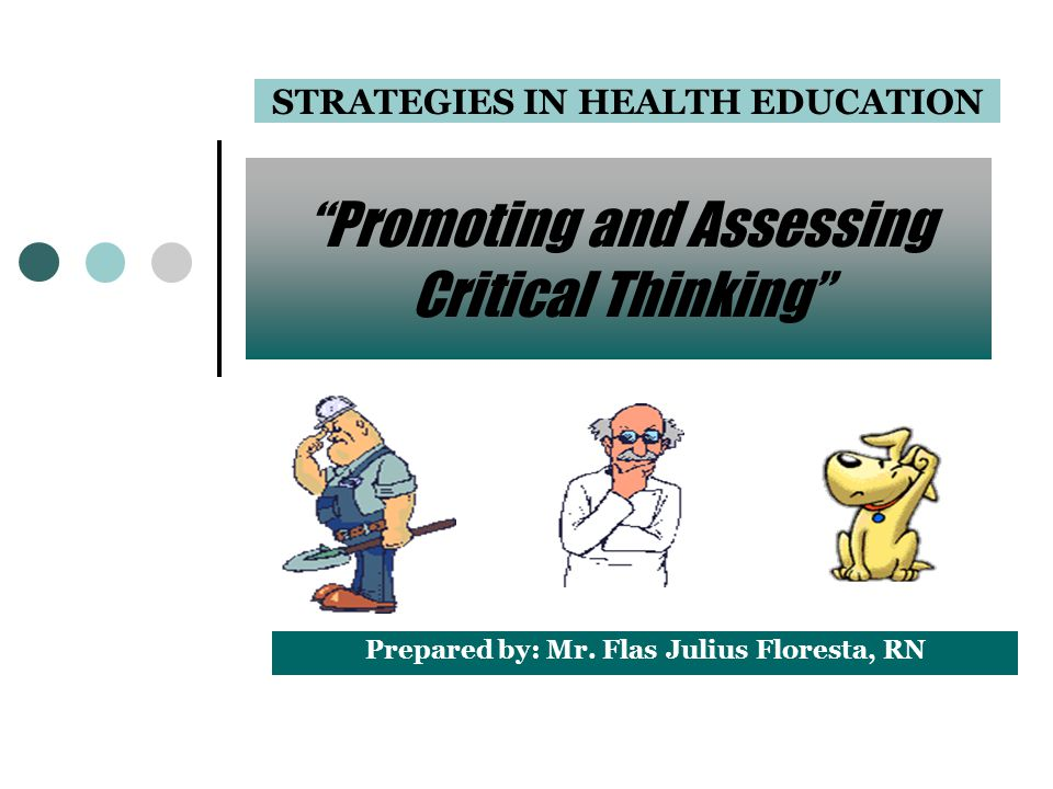 SELF-ASSESSMENT/EVALUATION A strategy to promote critical thinking when viewed as more than mere completion of forms.