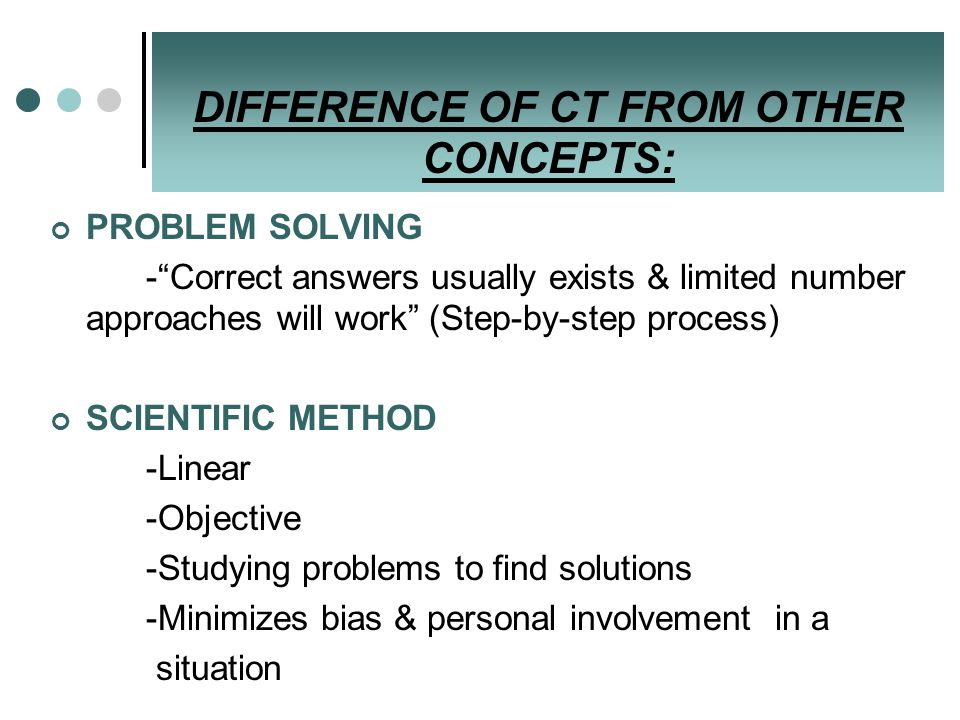 """PROBLEM SOLVING -""""Correct answers usually exists & limited number approaches will work"""" (Step-by-step process) SCIENTIFIC METHOD -Linear -Objective -S"""