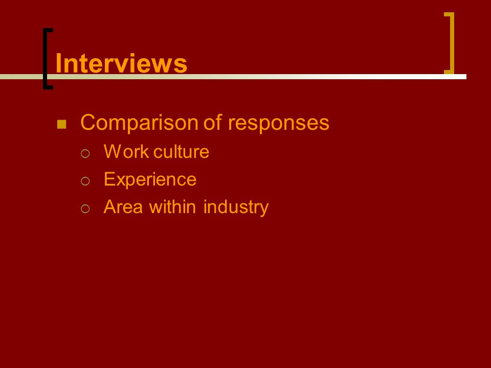 Interviews Comparison of responses  Work culture  Experience  Area within industry