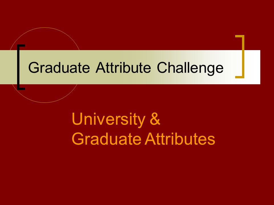 Graduate Attribute Challenge University & Graduate Attributes