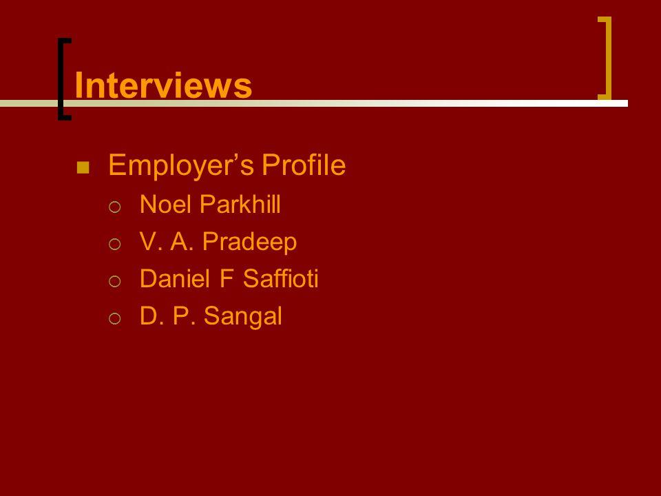 Interviews Employer's Profile  Noel Parkhill  V. A. Pradeep  Daniel F Saffioti  D. P. Sangal