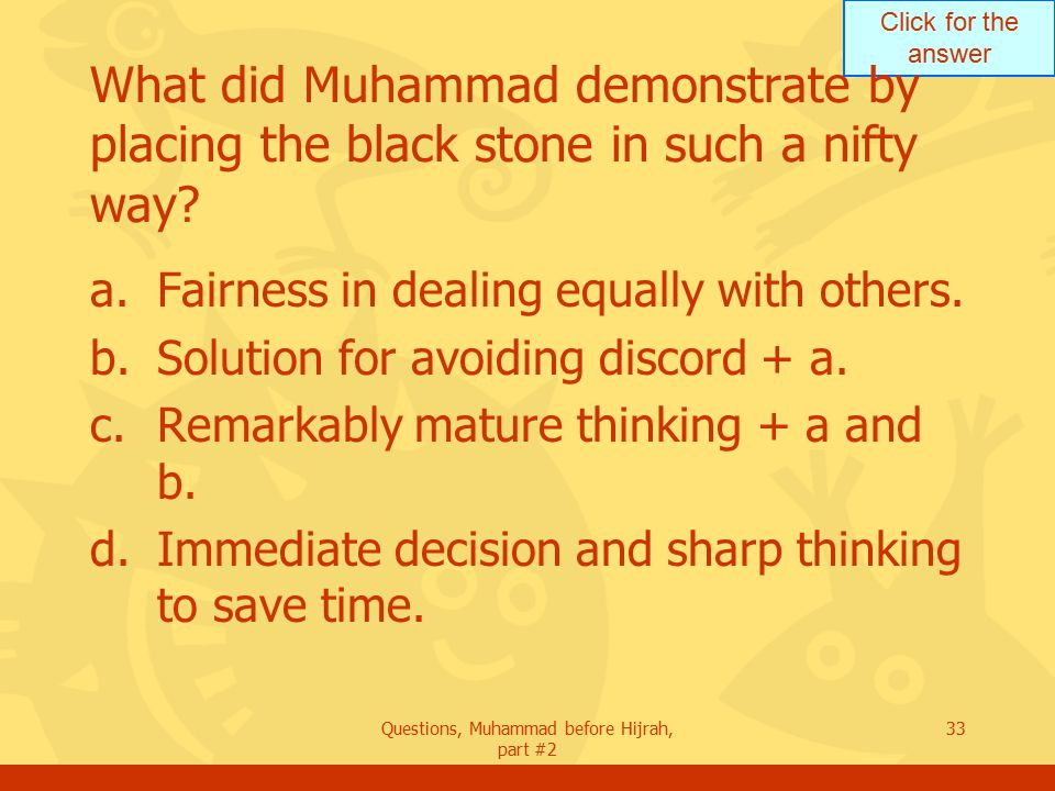 Click for the answer Questions, Muhammad before Hijrah, part #2 33 What did Muhammad demonstrate by placing the black stone in such a nifty way.