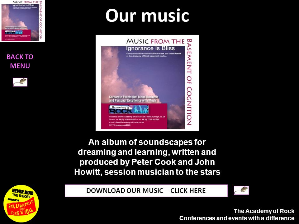 The Academy of Rock Conferences and events with a difference Our music DOWNLOAD OUR MUSIC – CLICK HERE An album of soundscapes for dreaming and learning, written and produced by Peter Cook and John Howitt, session musician to the stars BACK TO MENU