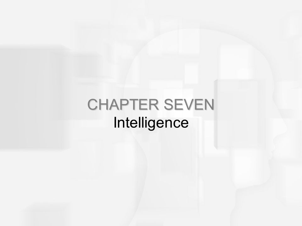 CHAPTER SEVEN CHAPTER SEVEN Intelligence